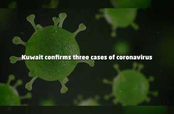 Kuwait confirms three cases of coronavirus
